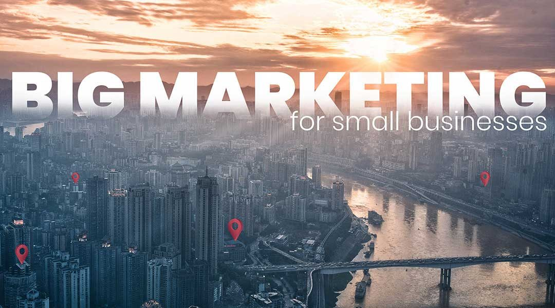 A Comprehensive Guide to Big Marketing for Small Businesses