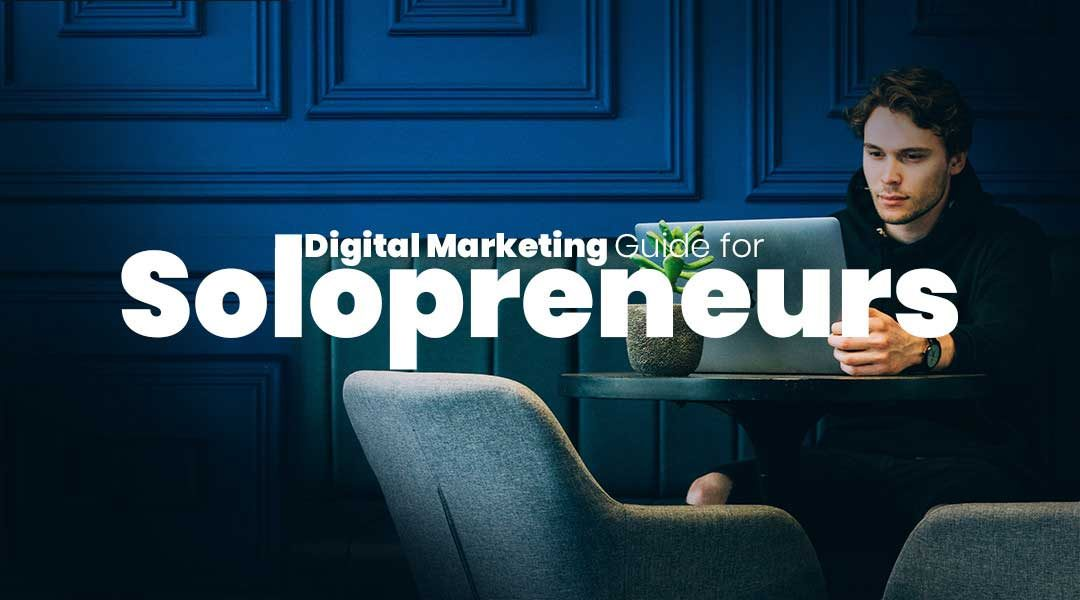 A Guide to Digital Marketing for Solopreneurs – The Basics You Need to Know