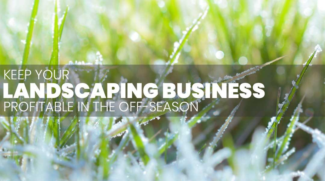 How to Keep Your Landscaping Business Profitable in the Off-Season