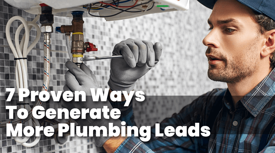 7 Proven Ways to Generate More Plumbing Leads for Your Business