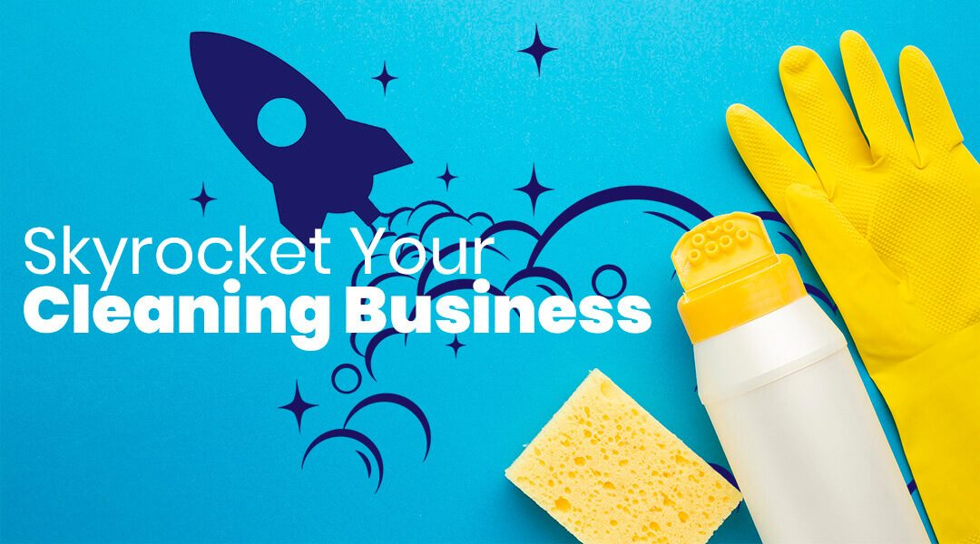 Skyrocket Your Cleaning Business With These Marketing Strategies