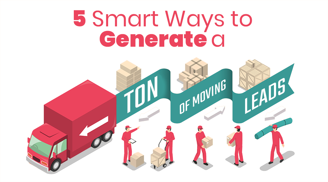 5 Smart Ways to Generate a TON of Moving Leads
