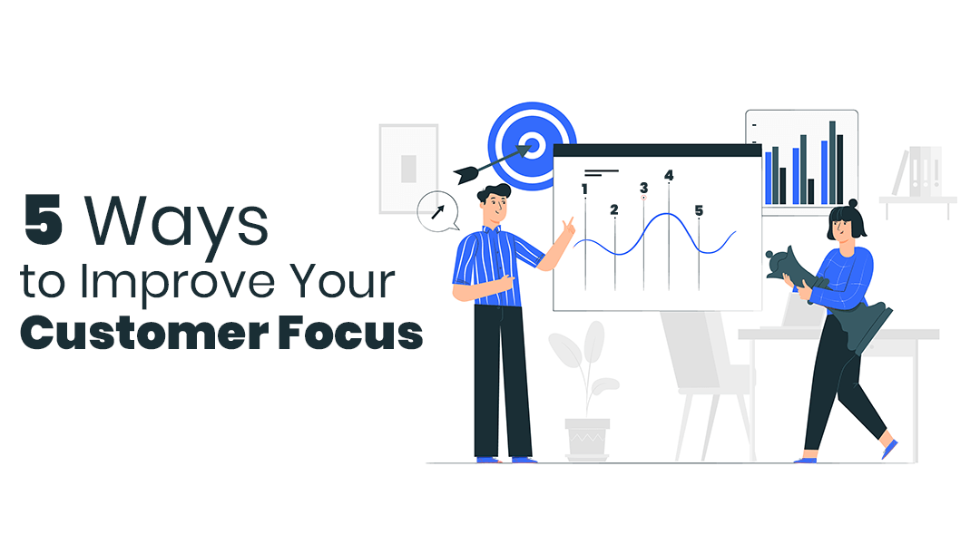Improve Your Customer Focus With These 5 Proven Methods