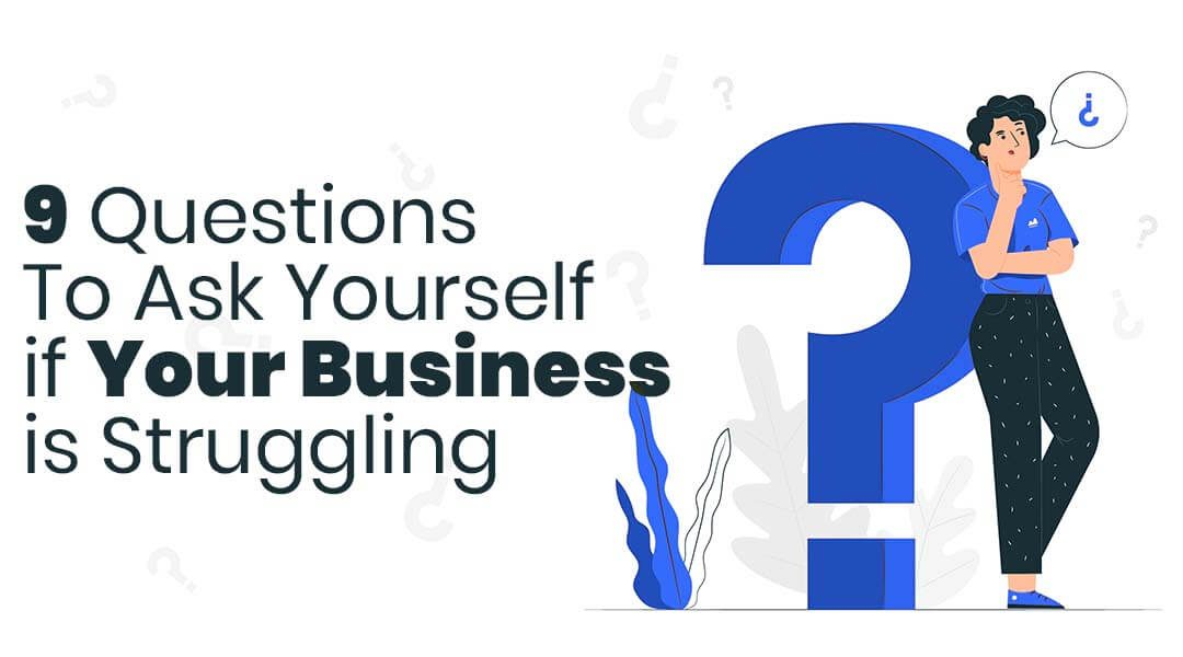 9 Crucial Questions To Ask Yourself if Your Small Business is Struggling