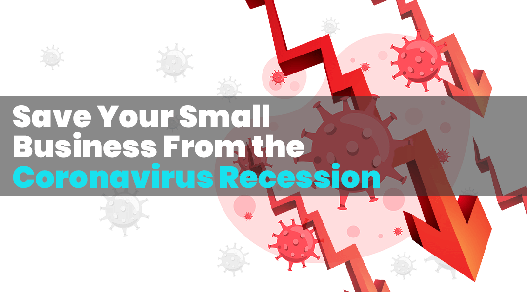 Save Your Small Business From the Coronavirus Recession With This Method