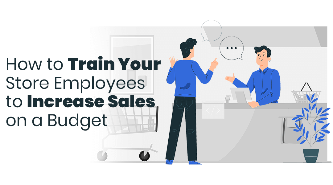 How to Train Your Store Employees to Increase Sales on a Budget