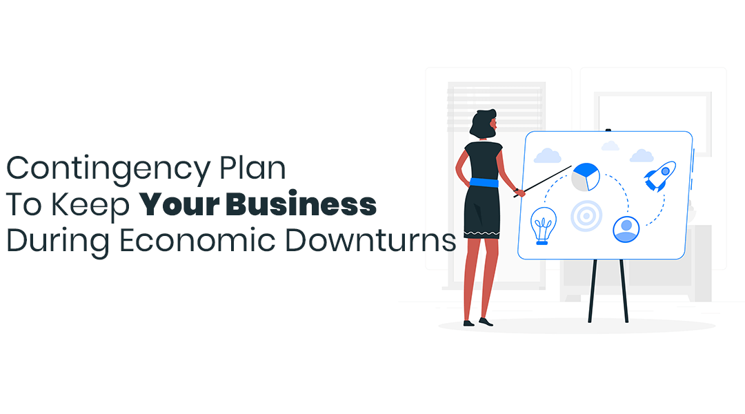 Follow This Contingency Plan To Keep Your Business During Economic Downturns