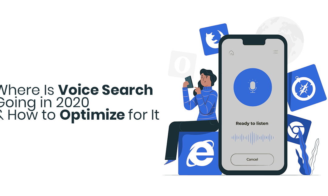 Where Is Voice Search Going in 2020 & How to Optimize for It
