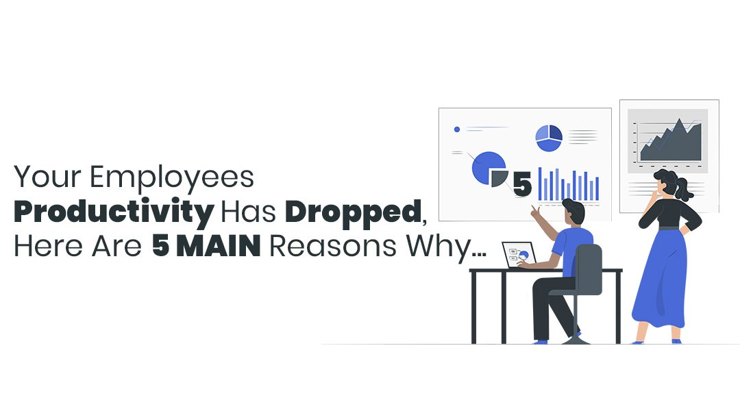 Your Employees Productivity Has Dropped, Here Are 5 MAIN Reasons Why…