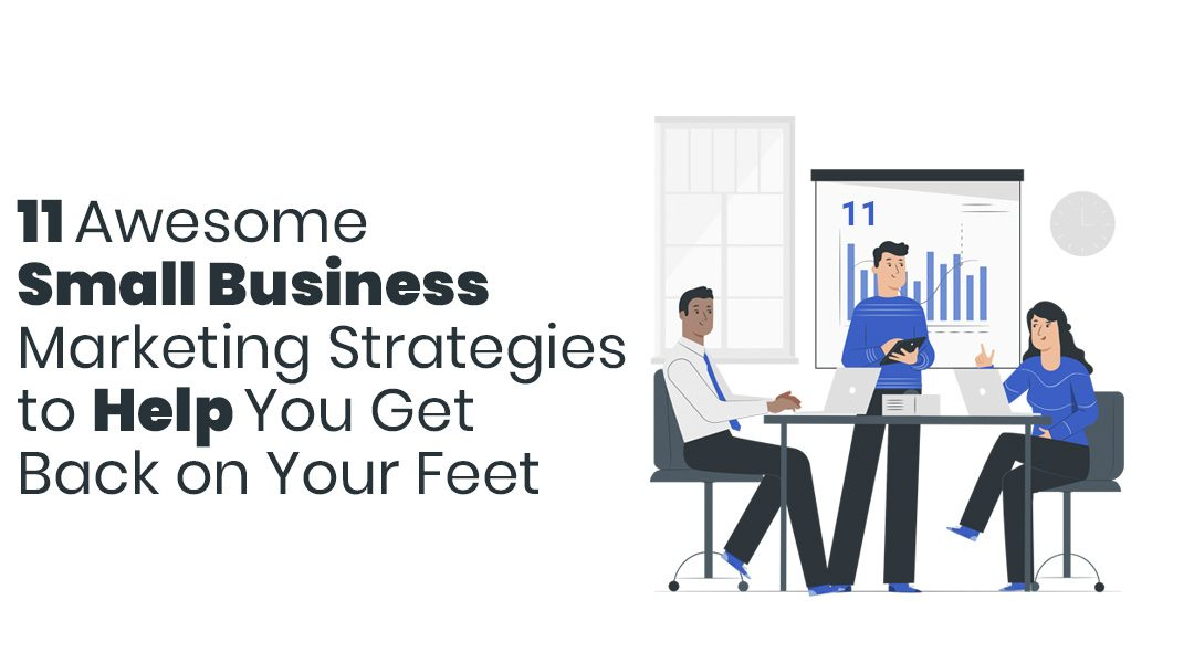 11 Awesome Small Business Marketing Strategies to Help You Get Back on Your Feet