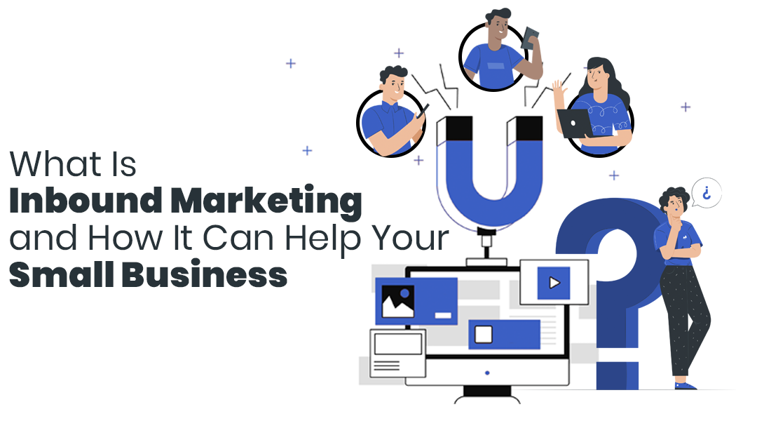 (EN) What Is Inbound Marketing and How It Can Help Your Small Business