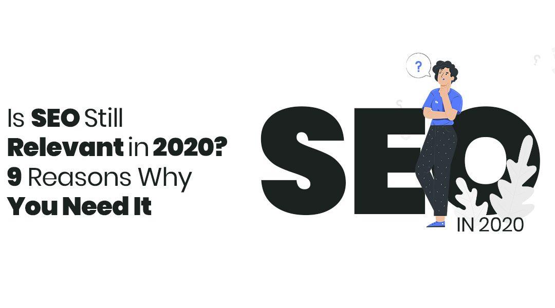 (EN) Is SEO Still Relevant in 2020? 9 Reasons Why You Need It