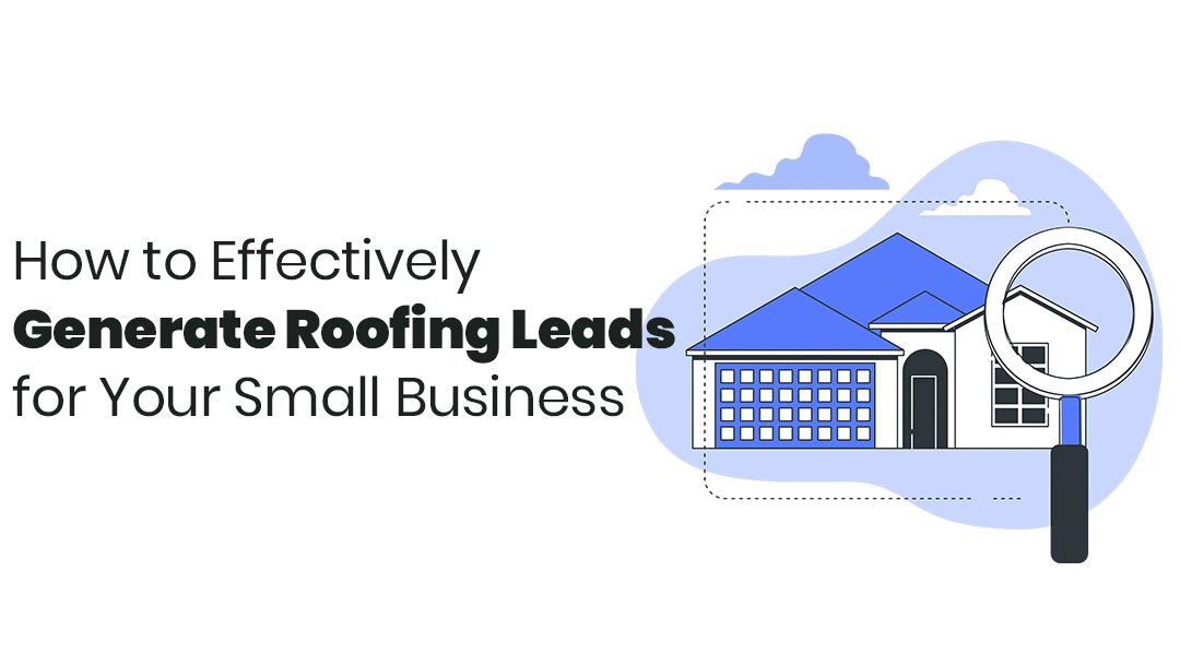How to Effectively Generate Roofing Leads for Your Small Business