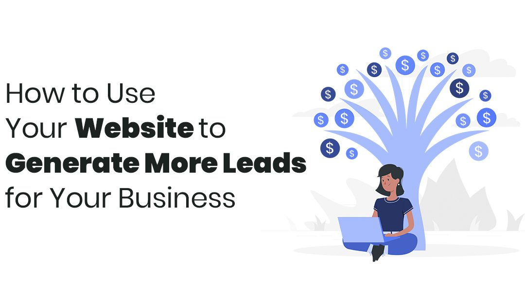 How to Use Your Website to Generate More Leads for Your Business